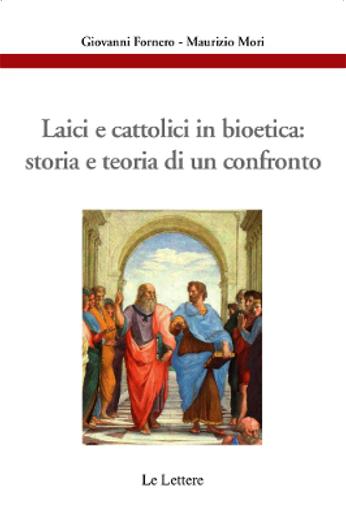 Laici e cattolici in bioetica: storia e teoria di un confronto - Giovanni Fornero, Maurizio Mori.