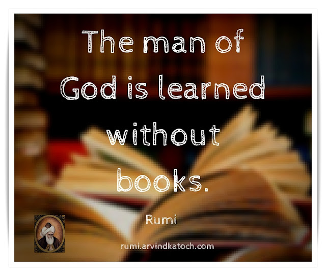 Rumi Quote, Image, man, God, learned, without, books, Rumi,