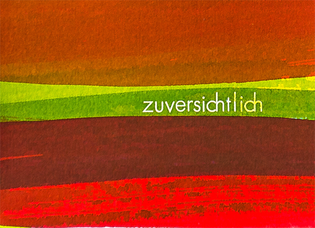 Kunstpostkarte mit vier horizontalen Farbstreifen in Goldbraun, Grün, Rotbraun und Hellrot, auf dem grünen Streifen das Wort 'zuversichtlich'