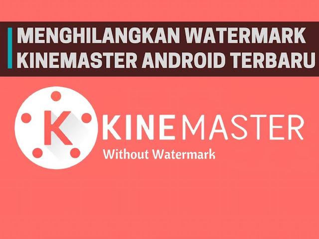 Cara Mudah Menghapus Watermark Kinemaster Terbaru