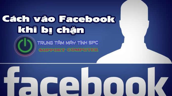 cach-vao-facebook-khi-bi-chan-moi-nhat
