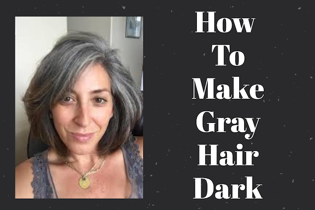 How To Darken Gray Hair Naturally
