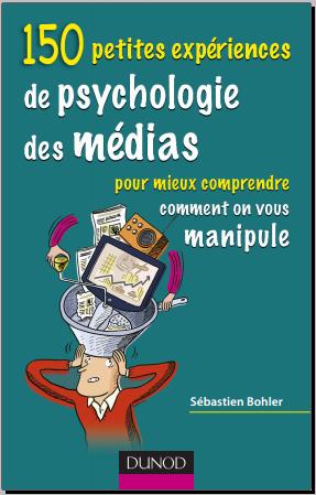 Livre : 150 petites expériences de psychologie des médias - Sébastien Bohler