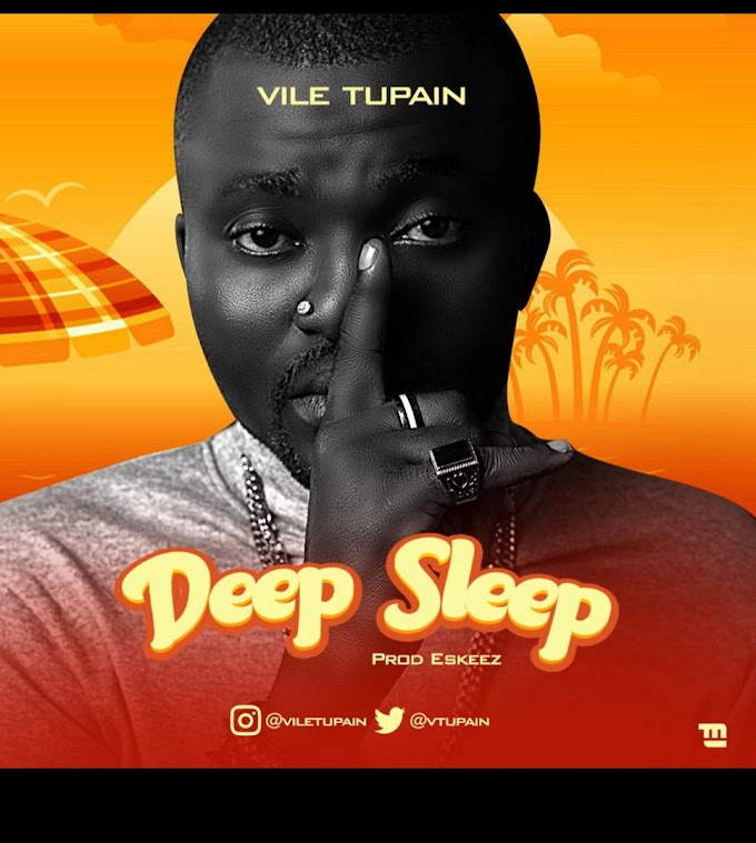 MUSIC: VILE TUPAIN - DEEP SLEEP | @vtupain