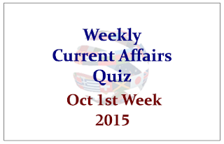 Weekly Current Affairs Quiz- October 1st Week 2015