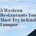 5 WESTERN RESTAURANTS YOU MUST TRY IN KUALA LUMPUR