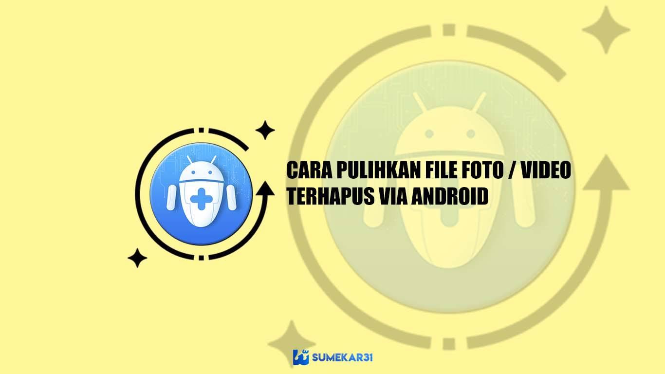 Cara Pulihkan Foto / Video yang Terhapus di Android [100% Berhasil]