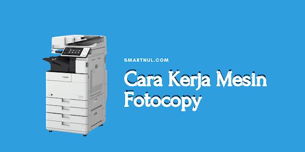 Komponen dan Cara Kerja Mesin Fotocopy Lengkap dengan Gambar