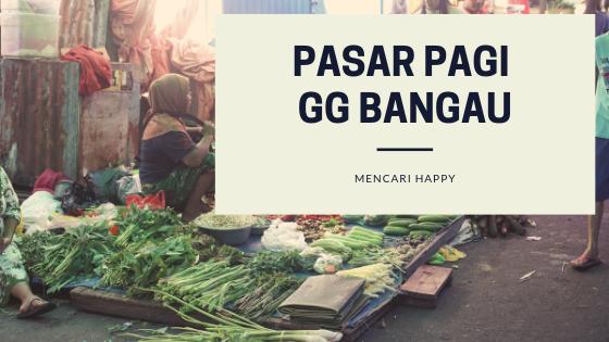 Mencari Happy di Pasar Pagi Gg Bangau