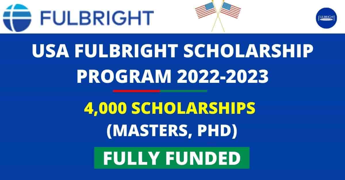 Fulbright Foreign Scholarships 2021/2022 in USA for 4,000 Students (Masters & PhD)