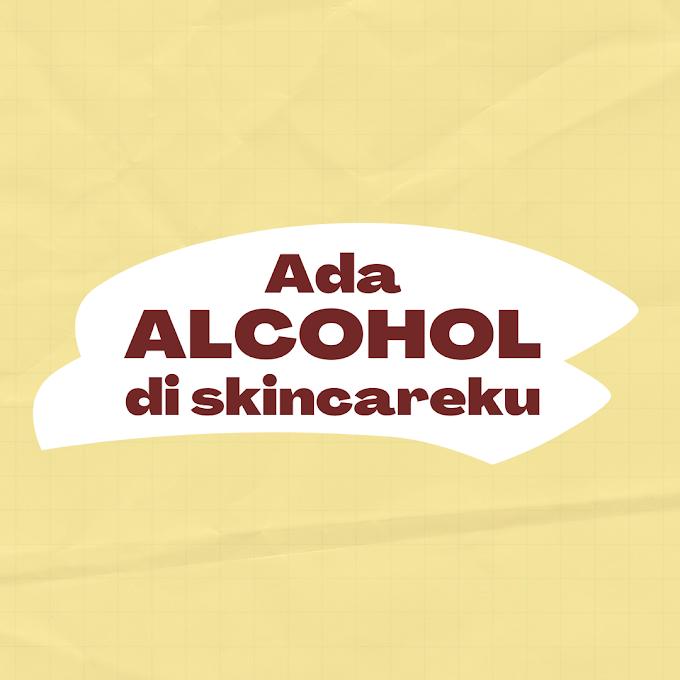 SKINCAREKU MENGANDUNG ALCOHOL, BAGUS GA YA?