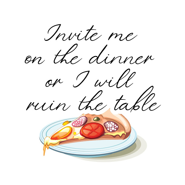 Invite me on the dinner or I will ruin the table