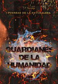 Fuerzas de la Naturaleza: Guardianes de la Humanidad - J. P. Naranjo