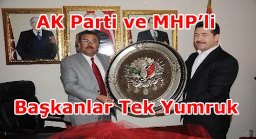 AK Parti ve MHP'li Başkanlar Tek Yumruk