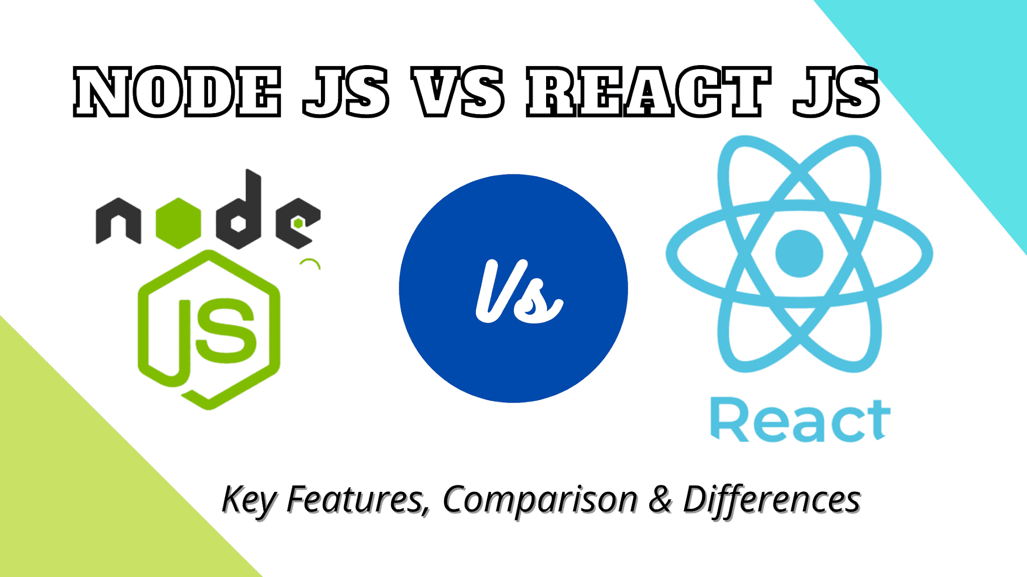 Node JS Vs React JS Key Features Comparison and Differences