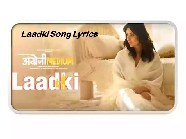 Laadki Song Lyrics | Angrezi Medium