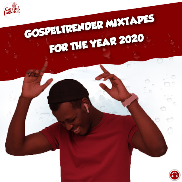 All Gospel Songs Mixtape Of The Year 2020 By Gospeltrender