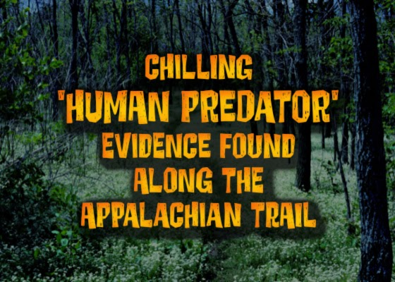 Chilling 'Human Predator' Evidence Found Along The Appalachian Trail