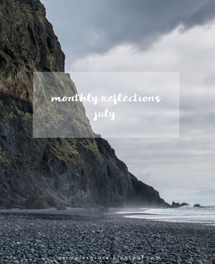 What I'm currently up to in life and on the blog. #currently #takingstock #monthlyreflections - Monthly Reflections | July - A Simpler Grace