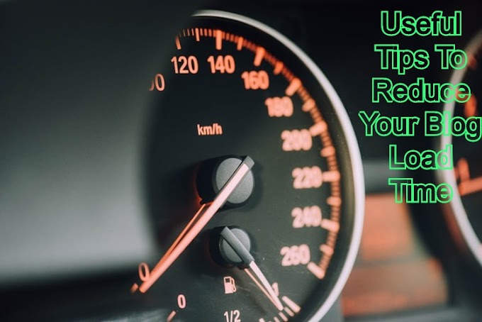 Useful Tips To Reduce Your Blog Load Time