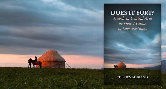 Book : Does it Yurt? Travels in Central Asia or How I Came to Love the Stans by journalist Stephen M. Bland