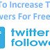 How To Increase Twitter Followers For Free