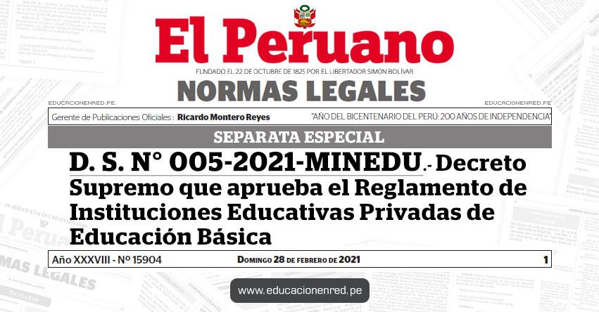 D. S. N° 005-2021-MINEDU.- Decreto Supremo que aprueba el Reglamento de Instituciones Educativas Privadas de Educación Básica (SEPARATA ESPECIAL)