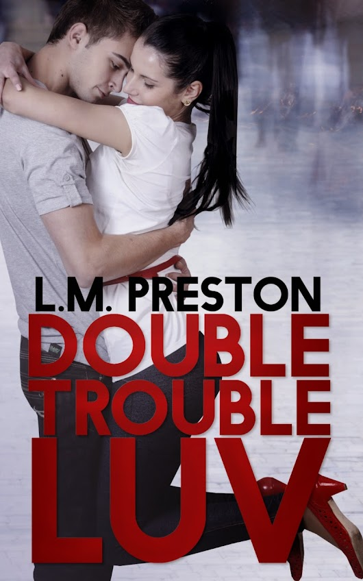Double Trouble Luv by LM Preston