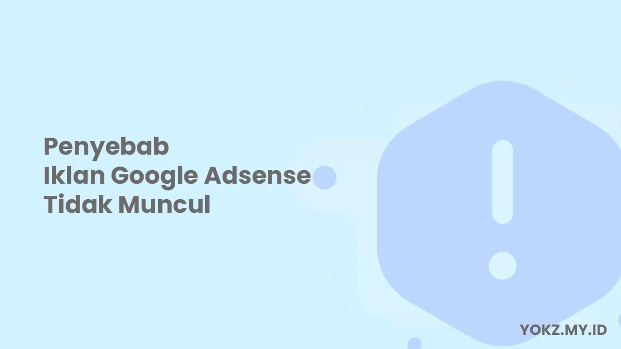 Penyebab Iklan Google Adsense Tidak Muncul di Blog