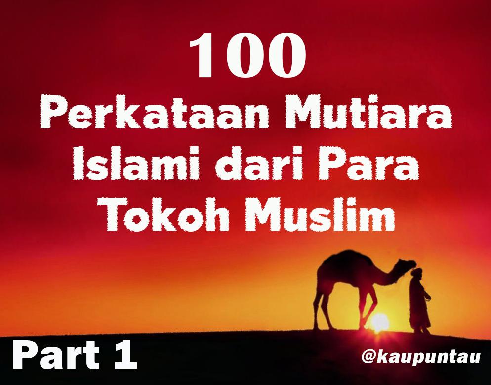 Kaupun Tau 100 Perkataan Mutiara Islami Dari Para Tokoh Muslim