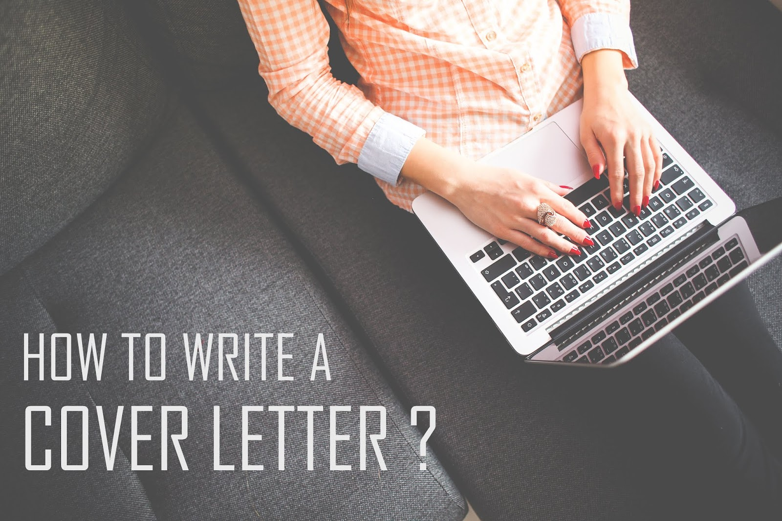 HOW TO WRITE A COVER LETTER IN 2019 (TIPS AND TRICKS)
