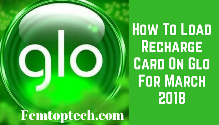 How To Load Recharge Card On Glo For March 2018
