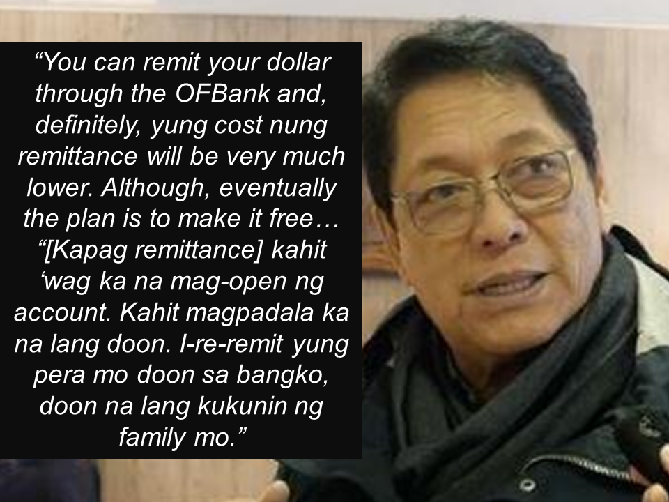 Since the opening of the Overseas Filipino Workers Bank in its offices at the Liwasang Bonifacio in Manila, questions from OFWs on how to open an account has been flooding threads and forums.  The Filipino Times, an online publication based in the UAE had a phone interview with Labor Secretary Silvestre Bello  III and he explained how interested OFW can open their accounts and do transactions with OFW Bank.     Secretary Bello said that the process and requirements if any OFWs would want to open an account are the same as the usual requirements with other banks. All you need to do for the meantime is to visit the OFW Bank office, bring the needed requirements and choose whther you want to open  savings or checking account.  He also said that OFW will eventually be able to apply through their website once its finally up ang operational, making transactions easier and more convenient.  The OFW Bank will also open their overseas branches very soon and once it become readily available, OFWs from abroad can also do transactions directly in the convenience of their host country.  In February, as Bello said, there will be available OFW bank branches in Bahrain, Abu Dhabi and Dubai.       Bello said that they are planning to extend the bank's services to the dependents and beneficiaries of the OFWs, but as of now, it is exclusive and limited to be availed by OFWs only.      Sponsored Links        Dollar remittances  will also be accepted and to do it, OFWs do not necessarily need to open an account. They can send their remittances and enjoy lower cost but Bello reiterated that heir plan is to make OFW remittances free of charge when done with the OFW bank. However, since overseas branches are not yet opened, the banks international services such as sending remittances are not yet available.    Read More:  Comparison Of Savings  Account In The Philippines:  Initial Deposit, Maintaining  Balance And Interest Rates  Per Annum   Mortgage Loan: What You Need To Know    Passport on Wheels (POW) of DFA Starts With 4 Buses To Process 2000 Applicants Daily    Did You Apply for OFW ID and Did You Receive This Email?    Jobs Abroad Bound For Korea For As Much As P60k Salary    Command Center For OFWs To Be Established Soon   ©2018 THOUGHTSKOTO  www.jbsolis.com   SEARCH JBSOLIS, TYPE KEYWORDS and TITLE OF ARTICLE at the box below