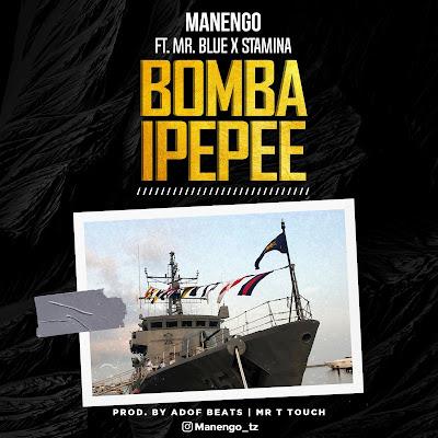 AUDIO | MANENGO Ft. STAMINA X MR BLUE - BOMBA IPEPEE | Download