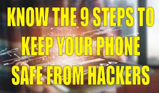 KNOW THE NINE STEPS TO KEEP YOUR PHONE SAFE FROM HACKERS