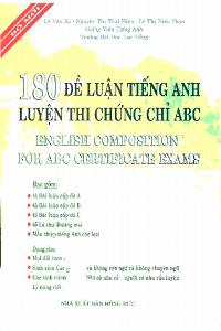 180 Đề Luận Tiếng Anh Luyện Thi Chứng Chỉ ABC - Lê Văn Sự