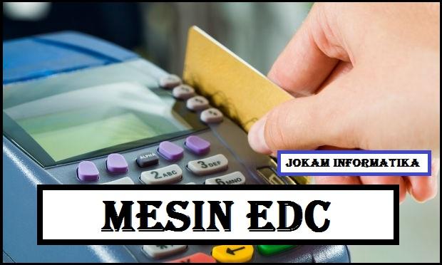 Mesin EDC : Pengertian, Jenis, Fungsi Dan Cara Menggunakannya - JOKAM INFORMATIKA