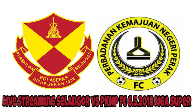 Live Streaming Selangor vs PKNP FC 6.5.2018 Liga Super