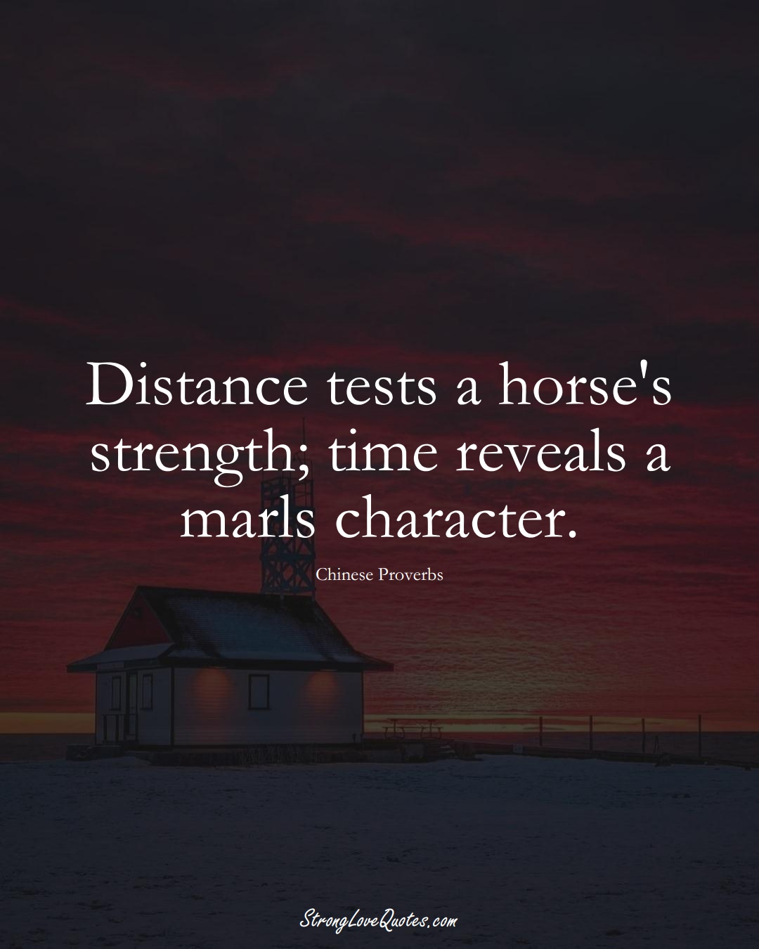 Distance tests a horse's strength; time reveals a marls character. (Chinese Sayings);  #AsianSayings