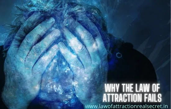 why the law of attraction fails,  when the law of attraction fails, when the real law of attraction fails, the law of attraction fails, why the real law of attraction fails, why you are failing in the law of attraction exercise, what are the reason for failing law of attraction, why law of attraaction does not work for you