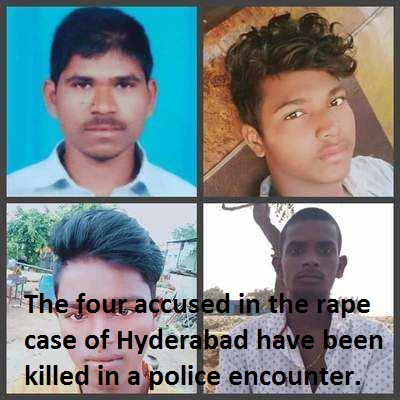 The four accused in the rape case of Hyderabad have been killed in a police encounter.