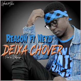 Reason Feat. Neyd  - Deixa Chover (Pro. Willgeorge)