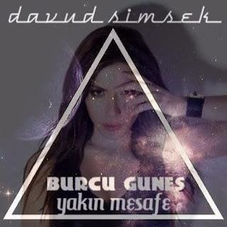 Burcu GÜNEŞ - Yakın Mesafe (Davud ŞİMŞEK Remix)