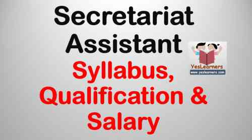 Secretariat Assistant - Syllabus, Qualification & Salary