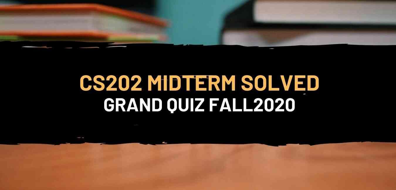 CS202 Grand Quiz Solution Fall 2020