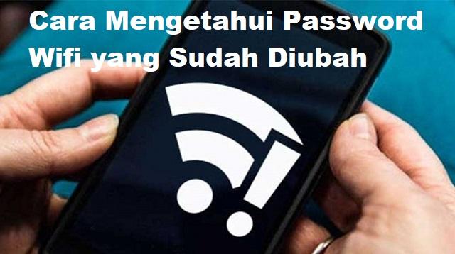 Cara Mengetahui Password Wifi yang Sudah Diubah