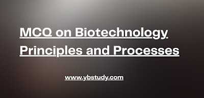 Biotechnology Principles and Processes MCQs