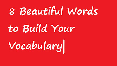 8 Beautiful Words to Build Your Vocabulary