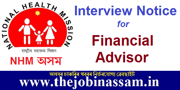 NHM Assam Recruitment 2019: Interview Notice for Financial Advisor