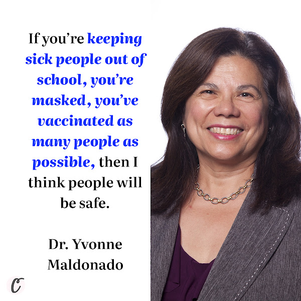 If you're keeping sick people out of school, you're masked, you've vaccinated as many people as possible, then I think people will be safe. — Dr. Yvonne Maldonado, a professor of pediatric infectious diseases and epidemiology at Stanford